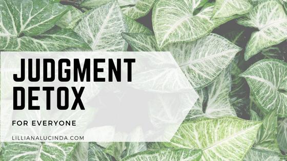 judgment detox with lillianalucinda.com