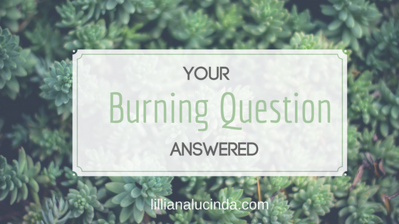 Your burning question answered with lillianalucinda.com